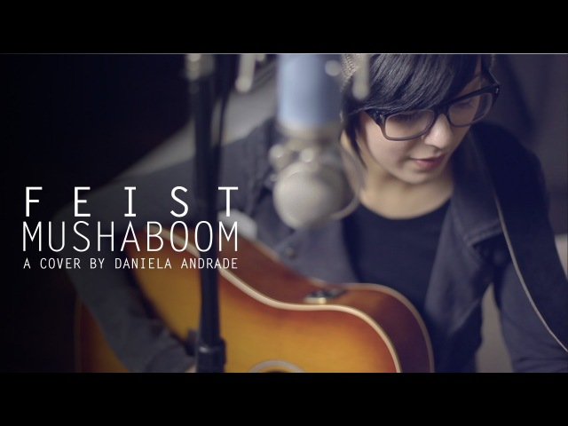 Feist - Mushaboom (COVER) by Daniela Andrade
