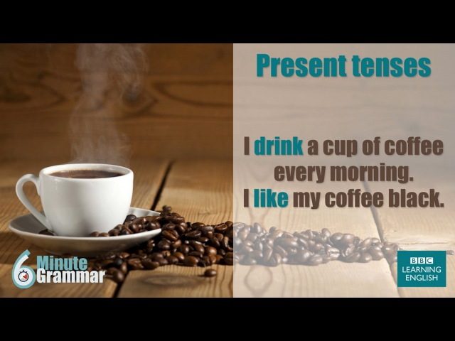 GRAMMAR How to use present tenses