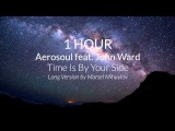 1 HOUR - Aerosoul feat. John Ward - Time Is By Your Side Long Version by Marsel Mihaylov