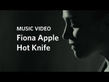 Fiona Apple Hot Knife (Official Music Video)