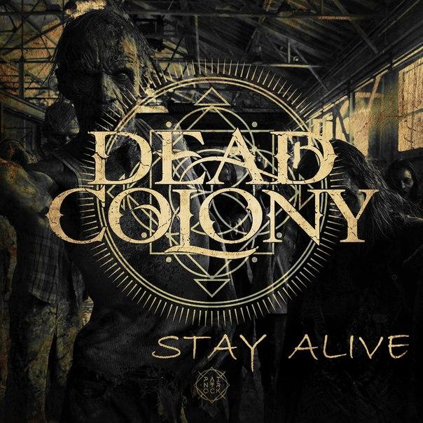 Дебютный сингл DEAD COLONY - Stay Alive (2015)