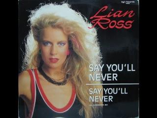 Lian Ross , SAY YOU´LL NEVER , cara A ,1985 , MAXI