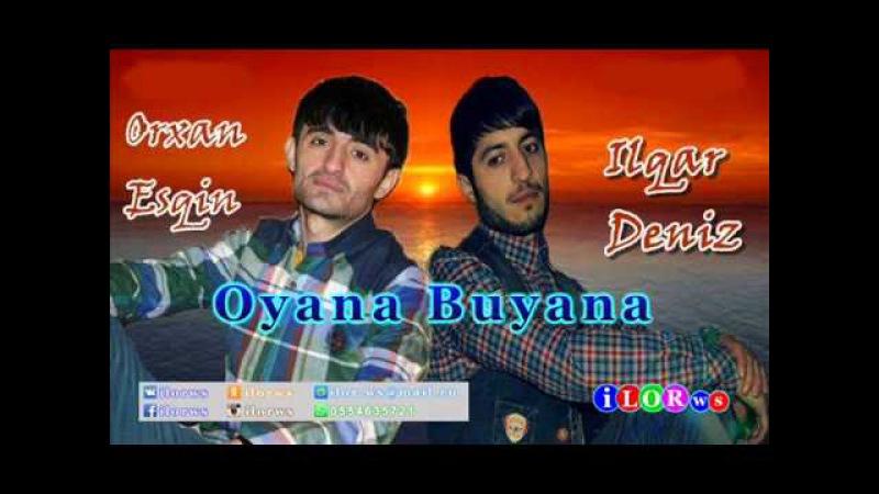Ilqar Deniz ft Orxan Esqin - Oyana Buyana 2015