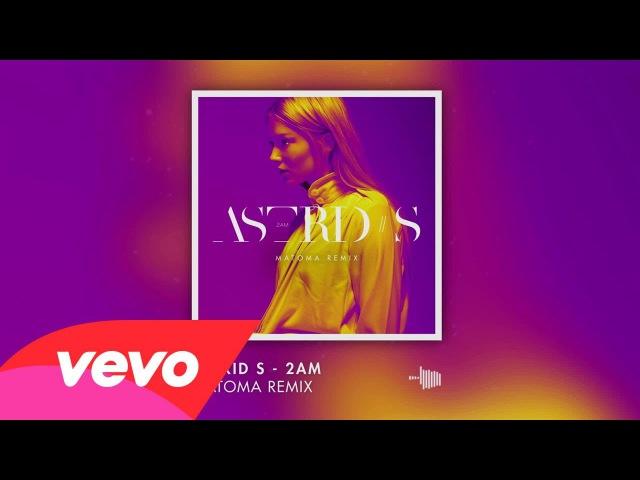 Astrid S 2AM Matoma remix