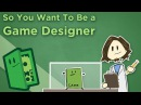 So You Want To Be a Game Designer - Career Advice for Making Games - Extra Credits