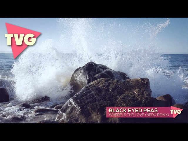 Black Eyed Peas Where Is The Love Nedu Remix