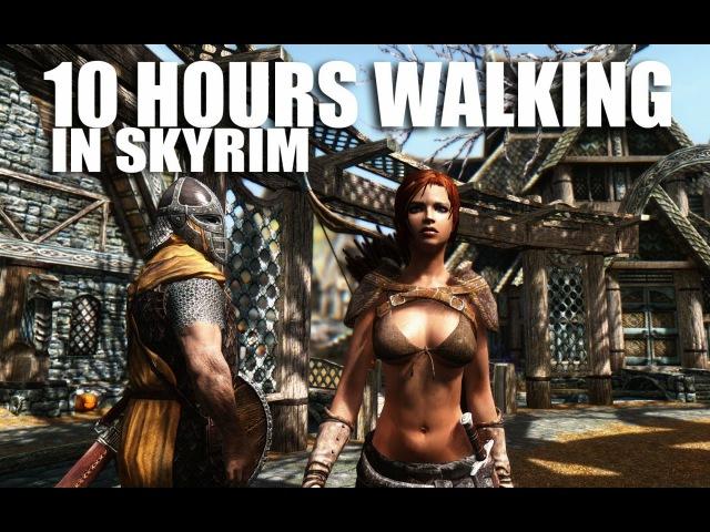 10 hours walking in Skyrim as a woman in skimpy armor