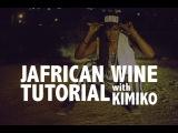 JAFRICAN WINE Tutorial | KIMIKO x KETCH DI VYBZ