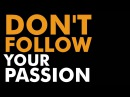 DON'T follow your passion?