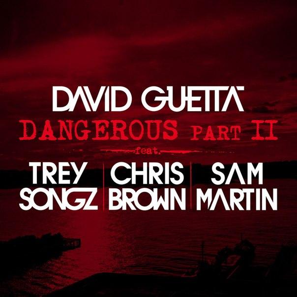 David Guetta - Dangerous, Pt. 2 (feat. Trey Songz, Chris Brown & Sam Martin)