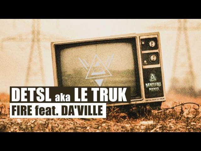 Detsl aka Le Truk - Fire feat DaVille