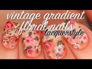 VINTAGE GRADIENT HAND PAINTED FLORAL NAIL ART