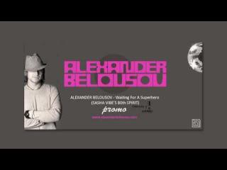 Alexander Belousov - Waiting For A Superhero (Sasha Vibe's 80th Spirit).avi