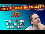 30 - Learn from the REAL English teachers! - How To Get Fluent In English Faster