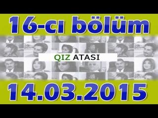 QIZ ATASI 16-CI BOLUM 14.03.2015