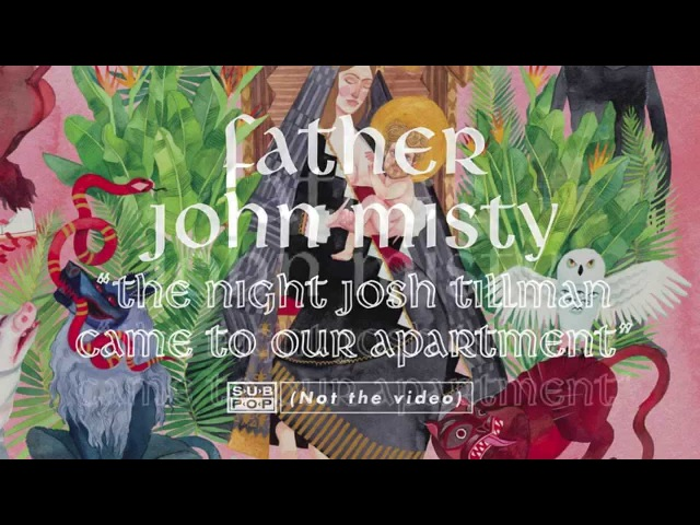Father John Misty - The Night Josh Tillman Came To Our Apartment [FULL ALBUM STREAM Track 4 of 11]