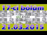 QIZ ATASI 17-CI BOLUM 21.03.2015