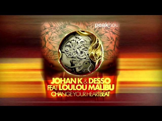 Johan K Desso - Change Your Heartbeat (Feat. LouLou Malibu)