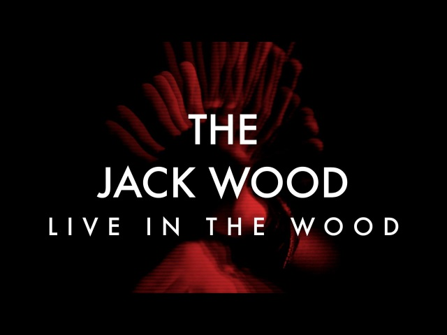 The Jack Wood - Live in the Wood