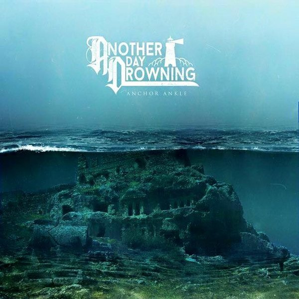 Another Day Drowning – Anchor Ankle [single] (2015)