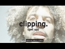 Clipping. - Get Up OFFICIAL VIDEO