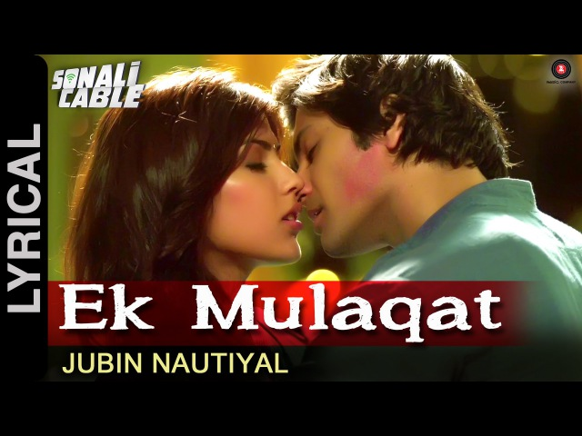 Ek Mulaqat Lyrical Video | Sonali Cable | Ali Fazal Rhea Chakraborty | Jubin Nautiyal