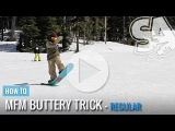 How to MFM Butter - (Regular) Snowboard Addiction Free Tutorial Section