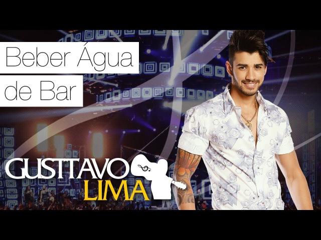 Gusttavo Lima Beber Água de Bar DVD Ao Vivo Em S o Paulo Clipe Oficial