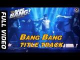Bang Bang Title Track Full Video  BANG BANG  Hrithik Roshan Katrina Kaif  Vishal Shekhar Benny D