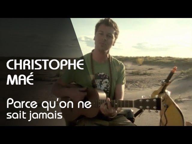 Christophe Maé Parce Qu'On Ne Sait Jamais Clip Officiel