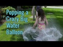 Popping a Huge Water Balloon - TruthPlusDare Extra - Bethany G