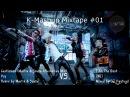 K-Mashup Mixtape 01 | BIG BANG, 4MINUTE, 2NE1, PSY, LEE HI, GIRL'S DAY