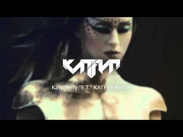 Katy Perry - E.T. (KATFYR Dubstep Remix)