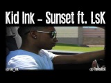 Kid Ink - Sunset (feat. LsK)