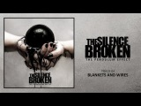 THE SILENCE BROKEN - Blankets and Wires (NEW)