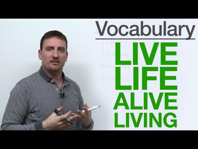 Vocabulary - LIVE, LIFE, ALIVE, LIVING