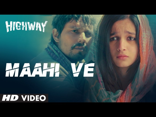 A.R Rahman Maahi Ve Song Highway   Alia Bhatt, Randeep Hooda   Imtiaz Ali
