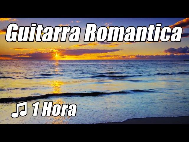 Guitarra Romantica 1 Musica Instrumental Acustico Amor Cancoes Classicas Relaxamento Relaxe Estudo