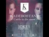 Kadebostany feat The Avener - Castle In The Snow (JOKER Remix Radio)