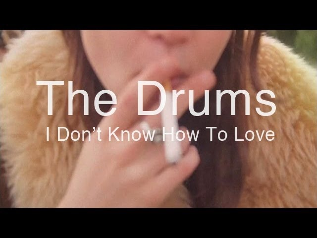 The Drums I Don't Know How To Love