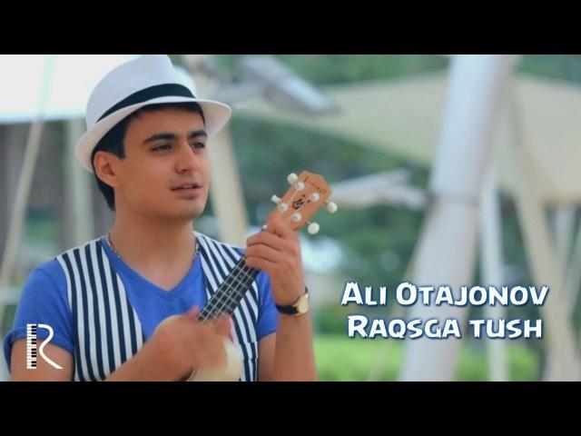 Ali Otajonov - Raqsga tush | Али Отажонов - Раксга туш