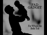FAD GADGET - For Whom The Bells Toll
