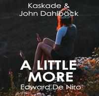 Kaskade & John Dahlbäck – A Little More (Edward De Niro Bootleg)