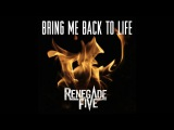Bring me back to life - Renegade Five