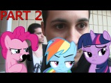 Pony meets World-  Episode 2 (MLP in real life)