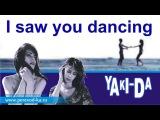 Yaki-Da - I saw you dancing с переводом (Lyrics)