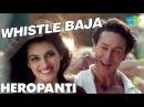 Whistle Baja Heropanti Tiger Shroff Kriti Sanon I Full Video HD