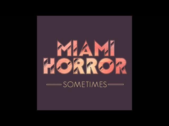 Miami Horror - Sometimes Lyrics