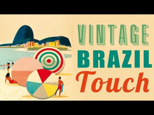 Vintage Brazil Touch - Best Of Vintage Brazilian Songs