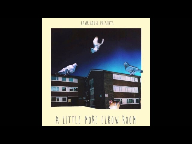 Hawk House - A Little More Elbow Room (Full Album)
